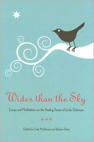 Wider Than the Sky: Essays and Meditations on the Healing Power of Emily Dickinson - Cindy MacKenzie (Editor), Barbara Dana (Editor)