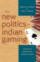 The New Politics of Indian Gaming - Kenneth N. Hansen; Tracy A. Skopek
