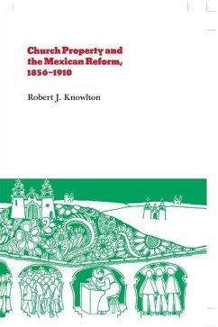 Church Property and the Mexican Reform, 1856-1910 - Knowlton, Robert J.