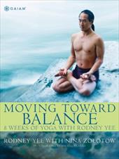 Moving Toward Balance: 8 Weeks of Yoga with Rodney Yee - Yee, Rodney / Venera, Michal / Zolotow, Nina