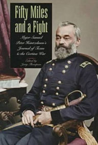 Fifty Miles and a Fight: Major Samuel Peter Heintzelman's Journal of Texas and the Cortina War - Jerry Thompson