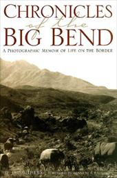Chronicles of the Big Bend: A Photographic Memoir of Life on the Border - Smithers, W. D. / Ragsdale, Kenneth B.