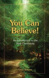You Can Believe!: An Introduction to the New Christianity - Schnarr, Grant