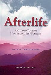 Afterlife: A Guided Tour of Heaven and Its Wonders - Swedenborg, Emanuel / Rose, Donald