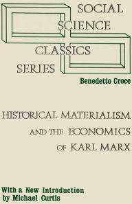 Historical Materialism and the Economics of Karl Marx - Benedetto Croce
