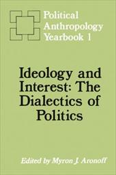 Ideology and Interest: The Dialectics of Politics - Aronoff, Myron J.