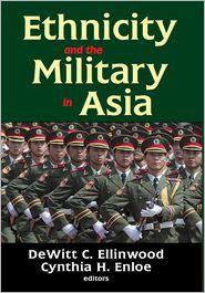 Ethnicity and the Military in Asia - DeWitt C. Ellinwood (Editor), Cynthia Enloe (Editor)
