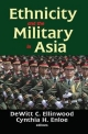 Ethnicity and the Military in Asia - D.C. Ellinwood; Cynthia H. Enloe