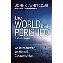 The World That Perished: An Introduction to Biblical Catastrophism - John C. Whitcomb
