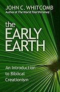 The Early Earth: An Introduction to Biblical Creationism
