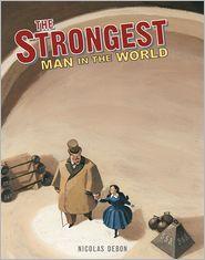 Strongest Man in the World: Louis Cyr - Nicolas Debon