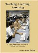 Teaching, Learning, Assessing: A Guide for Effective Teaching at College and University