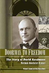 Doorway to Freedom: The Story of David Kaufmann: Merchant, Benefactor, Rescuer - Ramsey, William E. / Shrier, Betty Dineen