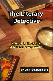 The Literary Detective: A Guide to the Study of Great Literary Works - Glen Paul Hammond