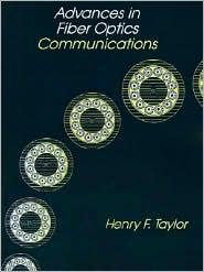 Advances in Fiber Optics Communications - Henry F. Taylor (Editor)