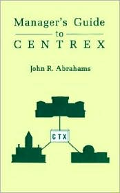 Managers' Guide To Centrex - John R. Abrahams
