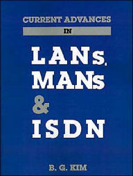 Current Advances In Lans, Mans And Isdn - B. G. Kim
