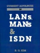 Current Advances in LANs, Mans and ISDN