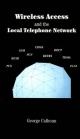 Wireless Access and the Local Telephone Network - George Calhoun