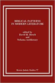 Biblical Patterns In Modern Literature - David H. Hirsch (Editor), Nehama Aschkenasy (Editor)