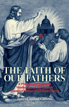 The Faith of Our Fathers - Gibbons, James Cardinal