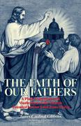 Gibbons, James Cardinal: The Faith of Our Fathers