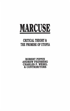Marcuse: Critical Theory and the Promise of Utopia - Feenberg, Andrew Pippin, Robert Webel, Charles P.