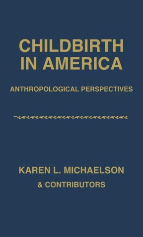 Childbirth in America: Anthropological Perspectives
