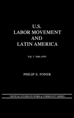 U.S. Labor Movement and Latin America: A History of Workers' Response to Intervention Vol. I 1846-1919 - Foner, Philip S.