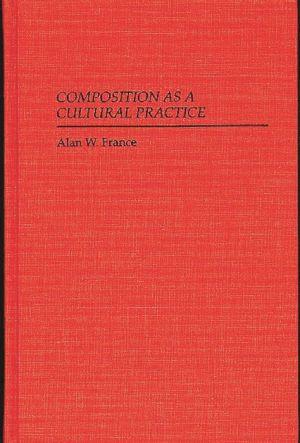Composition as a Cultural Practice - Alan W. France
