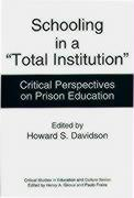 """Schooling in a """"Total Institution"""": Critical Perspectives on Prison Education"""