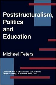 Poststructuralism, Politics And Education - Michael Peters, Henry A. Giroux (Editor), Paulo Freire (Editor)