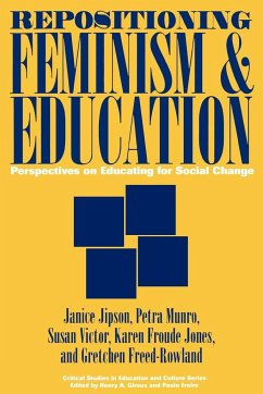 Repositioning Feminism & Education: Perspectives on Educating for Social Change - Jipson, Janice Jones, Karen Froude Freed-Rowland, Gretchen