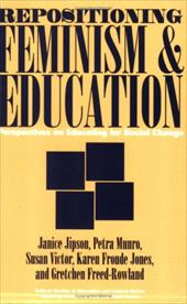 Repositioning Feminism & Education: Perspectives on Educating for Social Change - Jipson, Janice / Jones, Karen Froude / Freed-Rowland, Gretchen