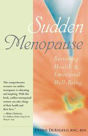 Sudden Menopause: Restoring Health and Emotional Well-Being - Debbie DeAngelo