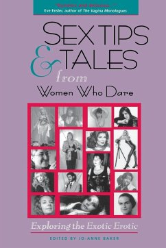 Sex Tips and Tales from Women Who Dare: Exploring the Exotic Erotic - Herausgeber: Baker, Jo-Anne