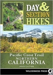 Day & Section Hikes Pacific Crest Trail: Northern California - Wendy Lautner