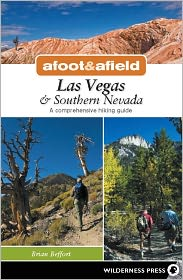 Afoot and Afield: Las Vegas and Southern Nevada: A Comprehensive Hiking Guide - Brian Beffort