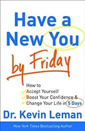 Have a New You by Friday: How to Accept Yourself, Boost Your Confidence & Change Your Life in 5 Days - Leman, Kevin