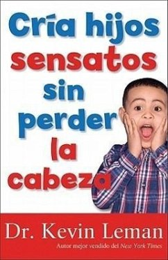 Cria Hijos Sensatos Sin Perder La Cabeza = How to Make Children Mind Without Losing Yours - Leman, Kevin