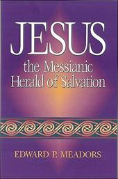 Jesus the Messianic Herald of Salvation - Meadors, Edward P.