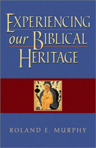 Experiencing Our Biblical Heritage - Roland E. Murphy