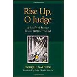Rise Up, O Judge: A Study of Justice in the Biblical World - Enrique Nardoni