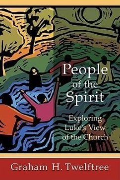 People of the Spirit: Exploring Luke's View of the Church - Twelftree, Graham H.