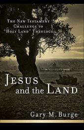 """Jesus and the Land: The New Testament Challenge to """"Holy Land"""" Theology - Burge, Gary M."""
