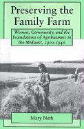 Preserving the Family Farm: Women, Community, and the Foundations of Agribusiness in the Midwest, 1900-1940