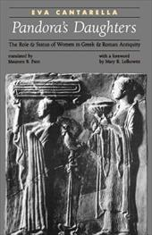 Pandora's Daughters: The Role and Status of Women in Greek and Roman Antiquity - Cantarella, Eva / Fant, Maureen B. / Lefkowitz, Mary