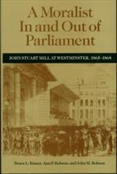 A Moralist in and Out of Parliament: John Stuart Mill at Westminster, 1865-1868 - Kinzer, Bruce L. / Robson, Ann P. / Robson, John M.
