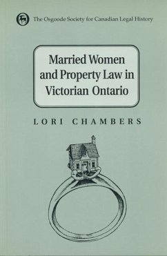 Married Women and the Law of Property in Victorian Ontario - Chambers, Anne Lorene Chambers, Lori