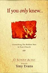 If You Only Knew...: Unmasking the Hidden Pain in Your Church - Acho, O. Sonny / Evans, Tony / Evans, Anthony